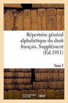 R pertoire G n ral Alphab tique Du Droit Fran ais. Suppl ment. Tome 7