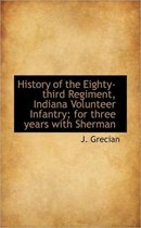 History of the Eighty-Third Regiment, Indiana Volunteer Infantry; For Three Years with Sherman