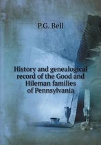 History and Genealogical Record of the Good and Hileman Families of Pennsylvania