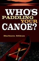 Who's Paddling Your Canoe
