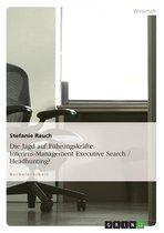 Die Jagd auf Führungskräfte: Interims-Management Executive Search / Headhunting?