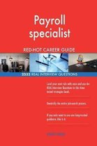 Payroll Specialist Red-Hot Career Guide; 2532 Real Interview Questions