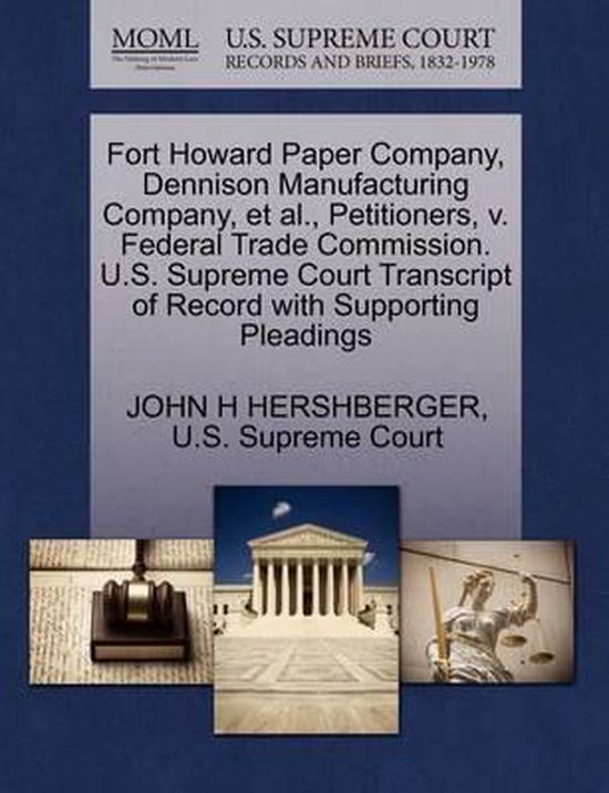 Fort Howard Paper Company, Dennison Manufacturing Company, Et Al., Petitioners, V. Federal Trade Commission. U.S. Supreme Court Transcript of Record with Supporting Pleadings