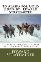 To Alaska for Gold (1899) by