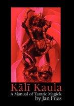 Kali Kaula - A Manual of Tantric Magick