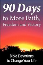 90 Days to More Faith, Freedom and Victory