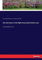 Life and Letters of the Right Honourable Robert Lowe