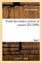 Traite des routes, rivieres et canaux. Tome 1
