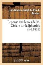 Reponse aux lettres de M. Civiale sur la lithotritie