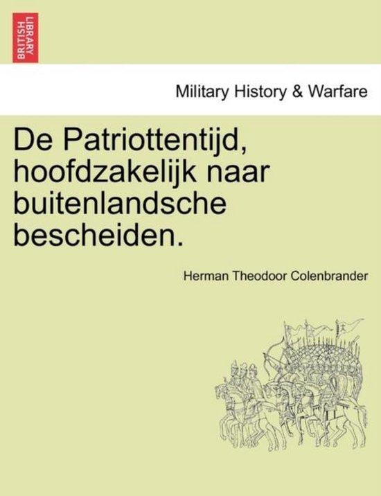 De patriottentijd, hoofdzakelijk naar buitenlandsche bescheiden. - Herman Theodoor Colenbrander | Fthsonline.com