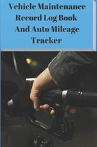 Vehicle Maintenance Record Log Book and Auto Mileage Tracker