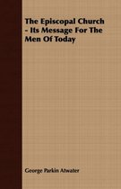 The Episcopal Church - Its Message For The Men Of Today