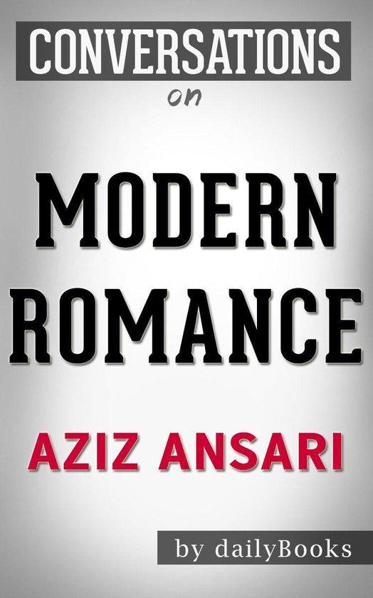 Conversations on Modern Romance: by Aziz Ansari   Conversation Starters