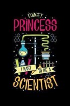 Forget Princess I Want To Be A Scientist