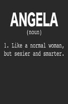 Angela (Noun) 1. Like a Normal Woman, but sexier and smarter.