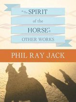 """The Spirit of the Horse"""" and Other Works"""