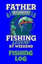 Father By Week Fishing Legend By Weekend