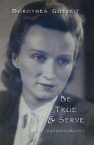 Dorothea Gutzeit: Be True and Serve