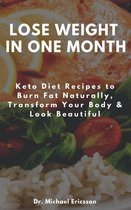 Omslag Lose Weight in One Month: Keto Diet Recipes to Burn Fat Naturally, Transform Your Body & Look Beautiful
