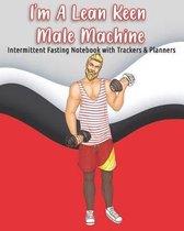 I'm A Lean Keen Male Machine