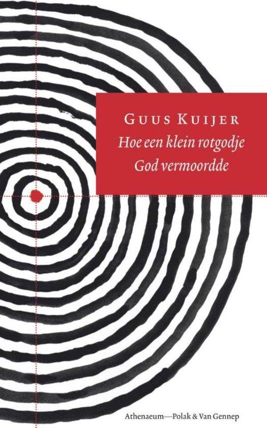 Hoe een klein rotgodje God vermoordde - Guus Kuijer |