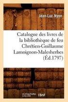 Catalogue Des Livres de la Biblioth que de Feu Chr tien-Guillaume Lamoignon-Malesherbes ( d.1797)