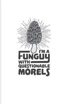 I'm a Funguy with Questionable Morels