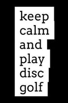 Keep Calm and Play Disc Golf
