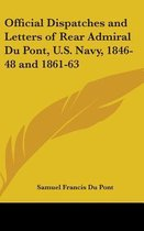 Official Dispatches And Letters Of Rear Admiral Du Pont, U.S. Navy, 1846-48 And 1861-63