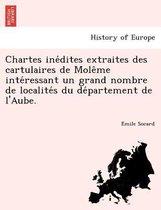 Chartes Ine Dites Extraites Des Cartulaires de Mole Me Inte Ressant Un Grand Nombre de Localite S Du de Partement de L'Aube.