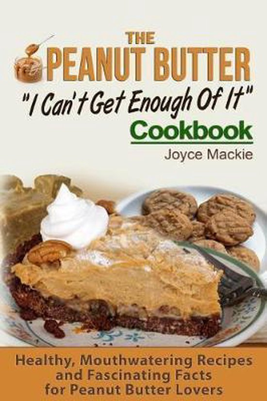 The Peanut Butter I Can't Get Enough Of It Cookbook
