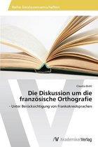 Die Diskussion Um Die Franzosische Orthografie