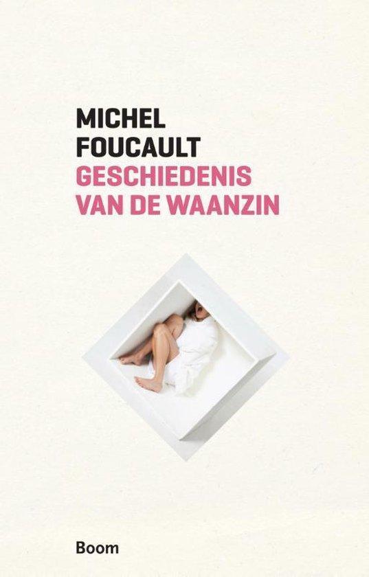 Geschiedenis van de waanzin in de zeventiende en achttiende eeuw - Michel Foucault |