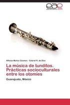 La Musica de Tunditos. Practicas Socioculturales Entre Los Otomies
