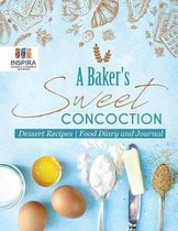 A Baker's Sweet Concoction Dessert Recipes Food Diary and Journal