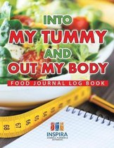 Into My Tummy and Out My Body Food Journal Log Book