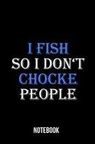 I fish so i don't chocke people - Notebook