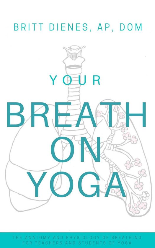 Omslag van Your Breath On Yoga: The Anatomy & Physiology of Breathing for Teachers and Students of Yoga