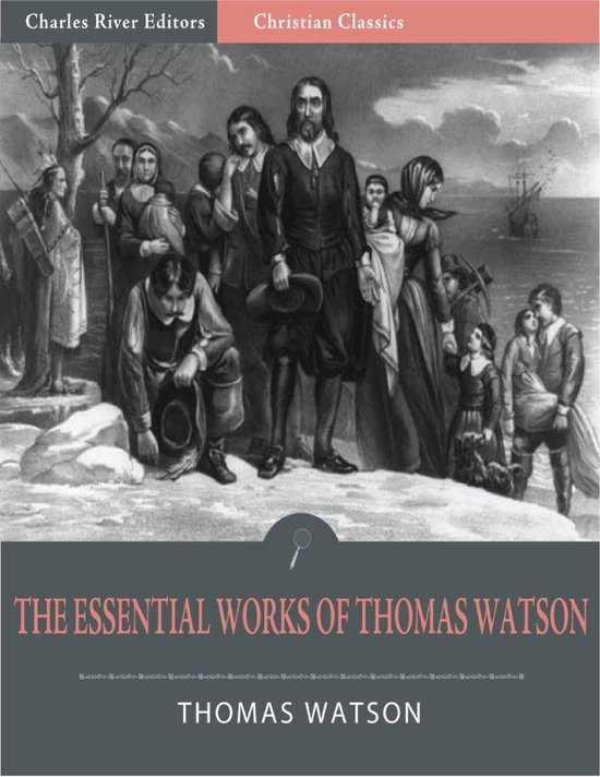The Essential Works of Thomas Watson (Illustrated Edition)