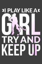 I Play Like A Girl Try And Keep Up