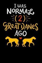 I Was Normal Two Great Danes Ago