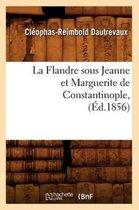 La Flandre Sous Jeanne Et Marguerite de Constantinople, ( d.1856)