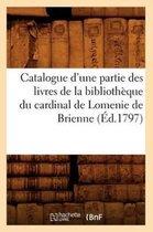 Catalogue d'Une Partie Des Livres de la Biblioth que Du Cardinal de Lomenie de Brienne ( d.1797)