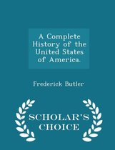 A Complete History of the United States of America. - Scholar's Choice Edition