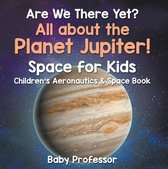 Are We There Yet? All About the Planet Jupiter! Space for Kids - Children's Aeronautics & Space Book