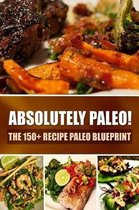 Absolutely Paleo! - The 150+ Recipe Paleo Blueprint