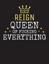 REIGN - Queen Of Fucking Everything