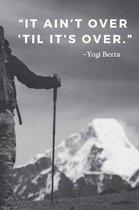 It ain't over 'til it's over.