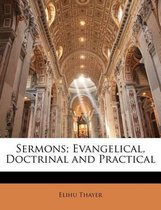 Sermons; Evangelical, Doctrinal and Practical