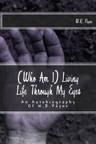 (who Am I) Living Life Through My Eyes
